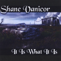 Shane Vanicor | It Is What It Is