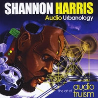 Shannon Harris | Audio Urbanology:The Art of Audio Truism