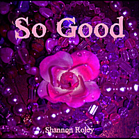Shannon Roley | So Good