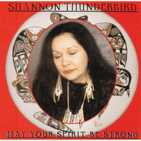 Shannon Thunderbird | May Your Spirit Be Strong