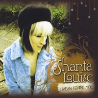 Shanta Louise | I Mean To Tell You