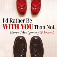 Sharon Montgomery | I'd Rather Be With You Than Not