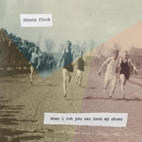 Shasta Flock | When I Rot You Can Have My Shoes