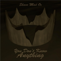 Shave Mad Ox | You Don't Know Anything