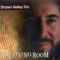 "Shawn Kelley Trio | ""Live"" At the Living Room"