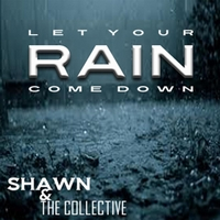 Shawn & the Collective | Let Your Rain Come Down
