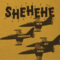 Shehehe | New American Jet Rock