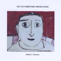 Sheila K Cameron | Did I Do Something Wrong Again