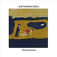 Sheila K Cameron | Run Through Side A