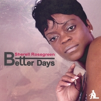 Sherell Rosegreen | Better Days