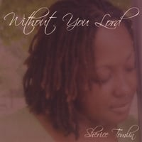 Sherice Tomlin | Without You Lord