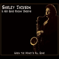Shirley Jackson & Her Good Rockin' Daddys | When the Money's All Gone