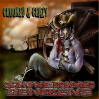 The Shivering Denizens | Crooked And Crazy