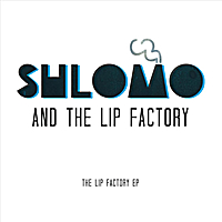 Shlomo and the Lip Factory | The Lip Factory EP