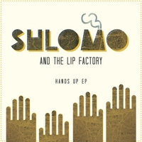 Shlomo and the Lip Factory | Hands Up