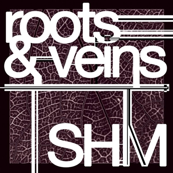 S H M | Roots & Veins | CD Baby Music Store