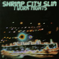 Shrimp City Slim | I Work Nights