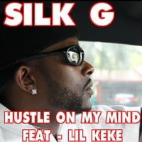 Silk G. | Hustle On My Mind