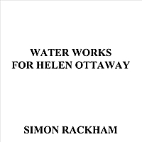 Simon Rackham | Water Works for Helen Ottaway