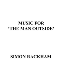 Simon Rackham | Music for 'The Man Outside'