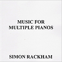 Simon Rackham | Music For Multiple Pianos