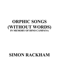 Simon Rackham | Orphic Songs (Without Words) in Memory of Dino Campana