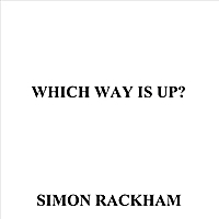 Simon Rackham | Which Way Is Up?