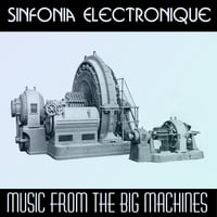 Sinfonia Electronique | Music From the Big Machines