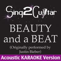 Sing2Guitar | Beauty and a Beat (Originally Perfomed By Justin Bieber) [Acoustic Karaoke Version]