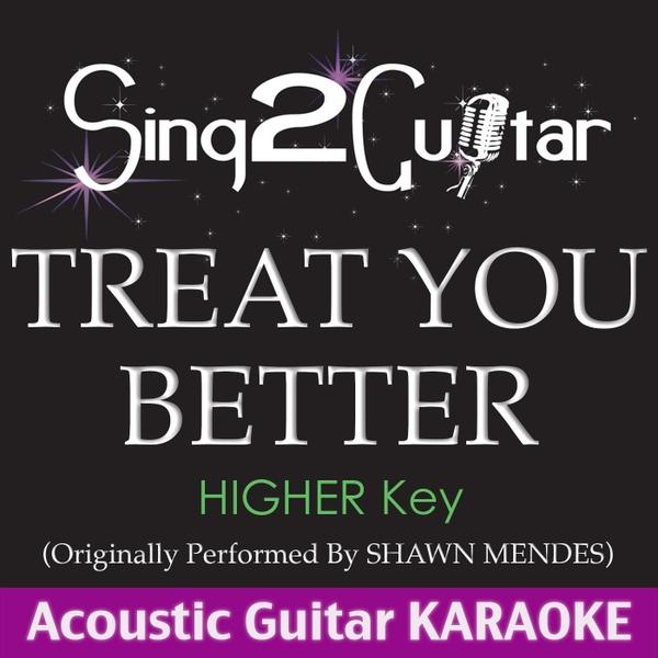 Sing2Guitar | Treat You Better (Higher Key) [Originally ...