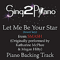 Sing2Piano | Let Me Be Your Star from Smash (Originally Performed By Katharine McPhee & Megan Hilty) [Lower Key Piano Backing Karaoke Version]