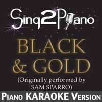 Sing2Piano | Black & Gold (Acoustic) [Originally Performed By Sam Sparro] [Piano Karaoke Version]