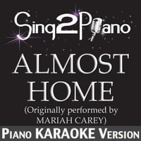 Sing2Piano | Almost Home (Originally Performed By Mariah Carey) [Piano Karaoke Version]