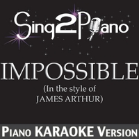 Sing2Piano | Impossible (In the Style of James Arthur) [Piano Karaoke Version]