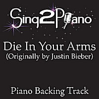 Sing2Piano | Die in Your Arms (Originally Performed by Justin Bieber) [Piano Backing Karaoke Version]