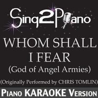 Sing2Piano | Whom Shall I Fear (God of Angel Armies) [Originally Performed By Chris Tomlin] [Piano Karaoke Version]