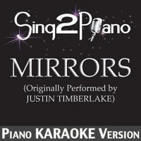 Sing2Piano | Mirrors (Originally Performed By Justin Timberlake) [Piano Karaoke Version]
