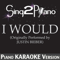 Sing2Piano | I Would (Originally Performed By Justin Bieber) [Piano Karaoke Version]