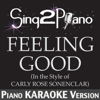 Sing2Piano | Feeling Good (In the Style of Carly Rose Sonenclar) [Piano Karaoke Version]