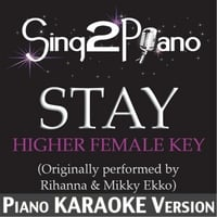 Sing2Piano | Stay (Higher Female Key) [Originally Performed By Rihanna & Mikky Ekko] [Piano Karaoke Version]