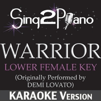 Sing2Piano | Warrior (Lower Female Key) [Originally Performed By Demi Lovato] [Karaoke Version]