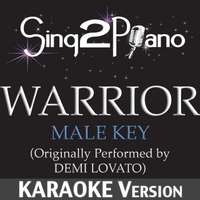 Sing2Piano | Warrior (Male Key) [Originally Performed By Demi Lovato] [Karaoke Version]