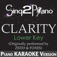Sing2Piano | Clarity (Lower Key) [Originally Performed By Zedd & Foxes] [Piano Karaoke Version]