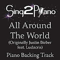 Sing2Piano | All Around the World (Originally Performed By Justin Bieber) [Piano Backing Karaoke Version]