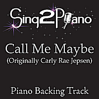Sing2Piano | Call Me Maybe (Originally Performed By Carly Rae Jepsen) [Piano Backing Karaoke Version]