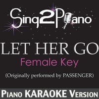 Sing2Piano | Let Her Go (Female Key) [Originally Performed By Passenger] [Piano Karaoke Version]