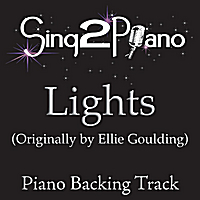 Sing2Piano | Lights (Originally Performed By Ellie Goulding) [Piano Backing Karaoke Version]