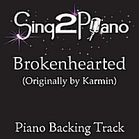 Sing2Piano | Brokenhearted (Originally Performed By Karmin) [Piano Backing Karaoke Version]