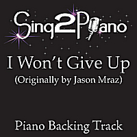 Sing2Piano | I Won't Give Up (Originally Performed By Jason Mraz) [Piano Backing Karaoke Version]