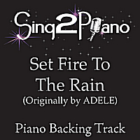 Sing2Piano | Set Fire to the Rain (Originally Performed By Adele) [Piano Backing Karaoke Version]